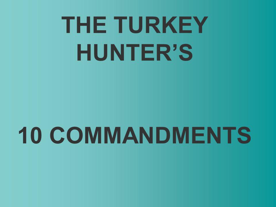 THE TURKEY HUNTERS 10 COMMANDMENTS