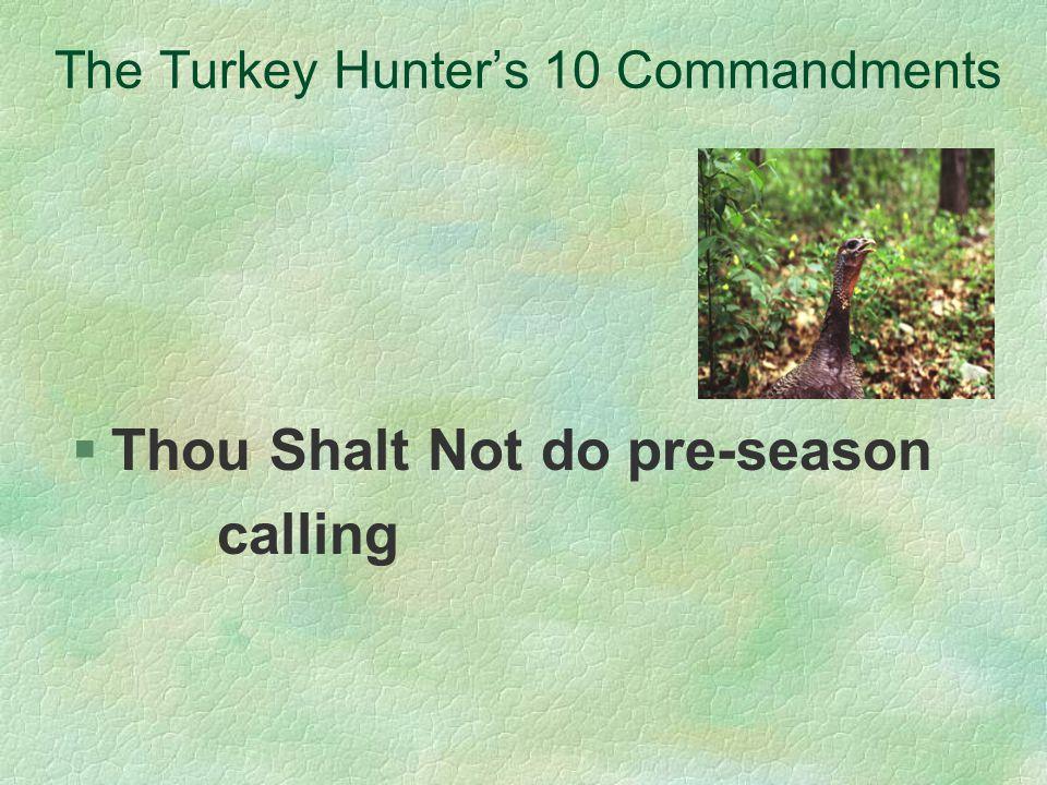 The Turkey Hunters 10 Commandments §Thou Shalt Not do pre-season calling