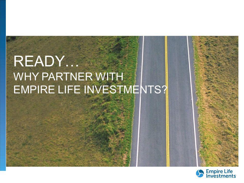 FOR DEALER/ADVISOR USE ONLY| 3 READY… WHY PARTNER WITH EMPIRE LIFE INVESTMENTS?
