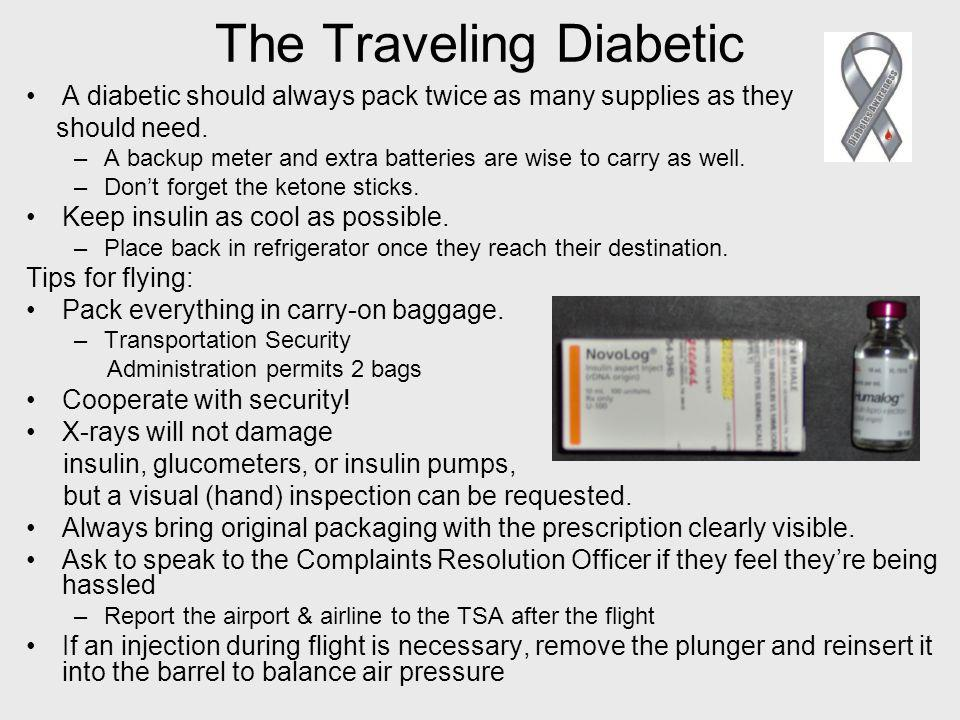 The Traveling Diabetic A diabetic should always pack twice as many supplies as they should need.