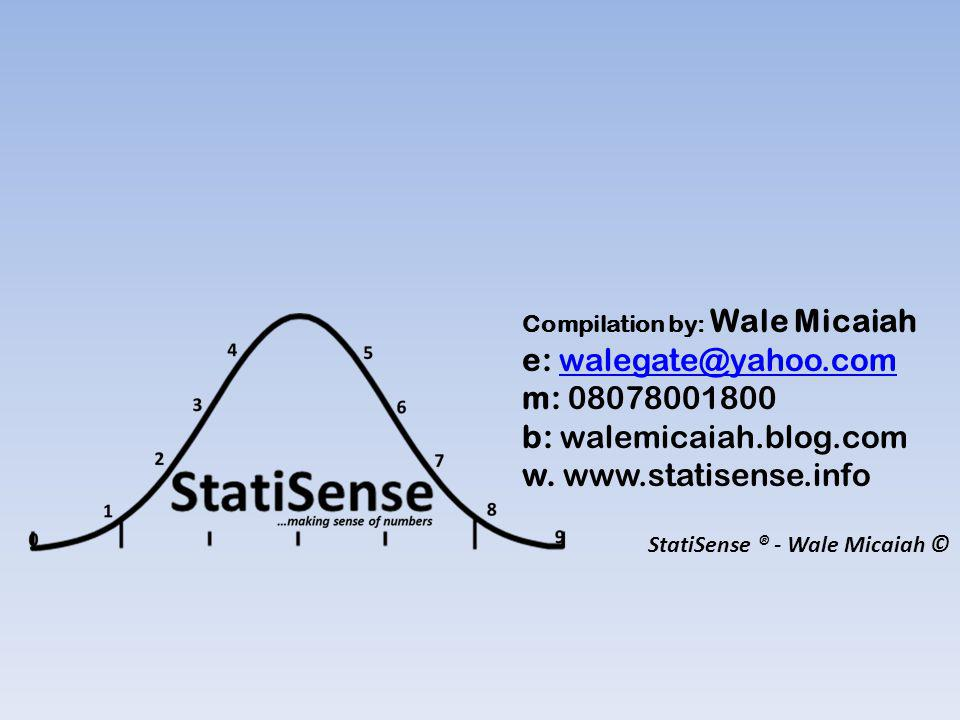 StatiSense ® - Wale Micaiah © Compilation by: Wale Micaiah e: walegate@yahoo.comwalegate@yahoo.com m: 08078001800 b: walemicaiah.blog.com w.