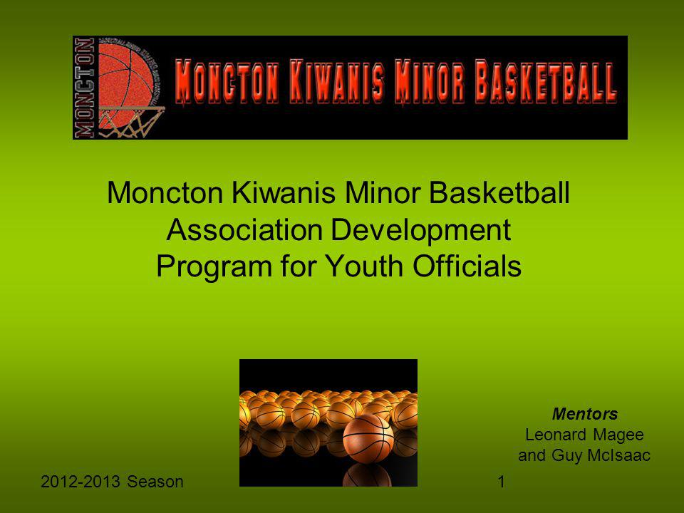 12012-2013 Season Mentors Leonard Magee and Guy McIsaac Moncton Kiwanis Minor Basketball Association Development Program for Youth Officials