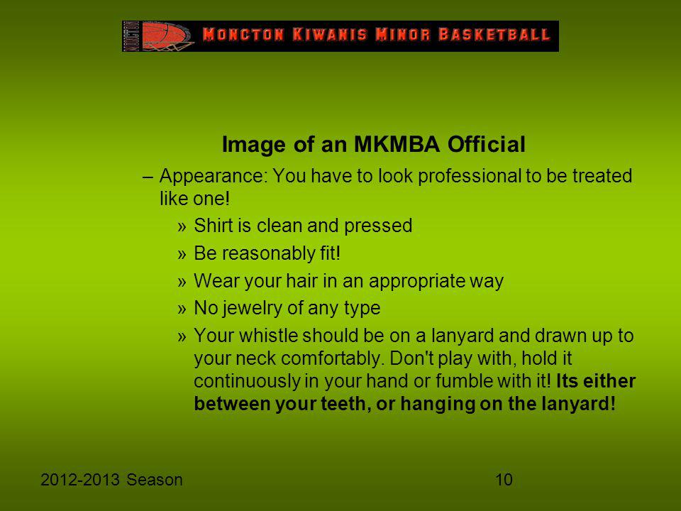 102012-2013 Season Image of an MKMBA Official –A–Appearance: You have to look professional to be treated like one! »S»Shirt is clean and pressed »B»Be