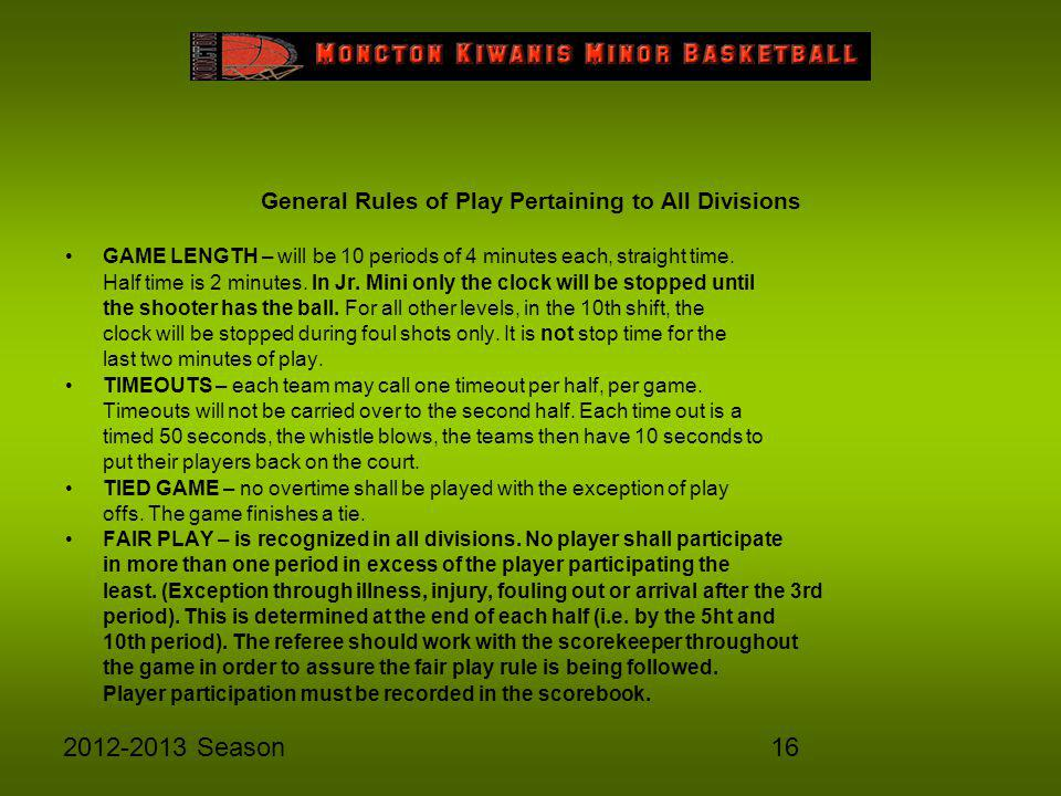 162012-2013 Season General Rules of Play Pertaining to All Divisions GAME LENGTH – will be 10 periods of 4 minutes each, straight time. Half time is 2