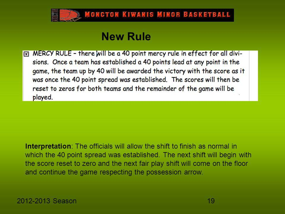 192012-2013 Season New Rule Interpretation: The officials will allow the shift to finish as normal in which the 40 point spread was established.