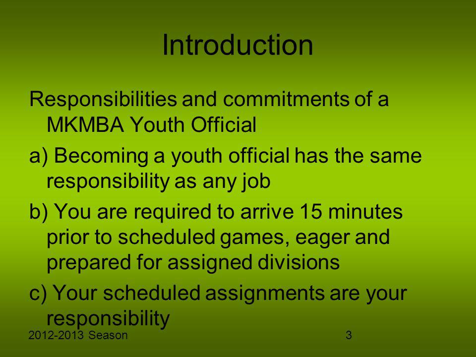 32012-2013 Season Introduction Responsibilities and commitments of a MKMBA Youth Official a) Becoming a youth official has the same responsibility as
