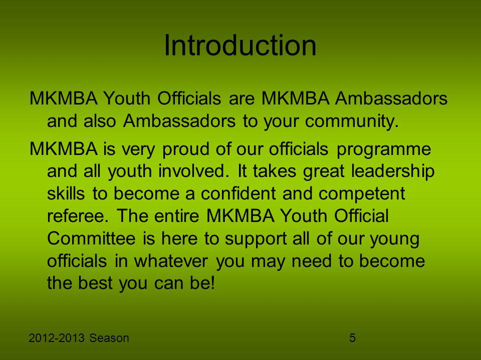 52012-2013 Season Introduction MKMBA Youth Officials are MKMBA Ambassadors and also Ambassadors to your community. MKMBA is very proud of our official