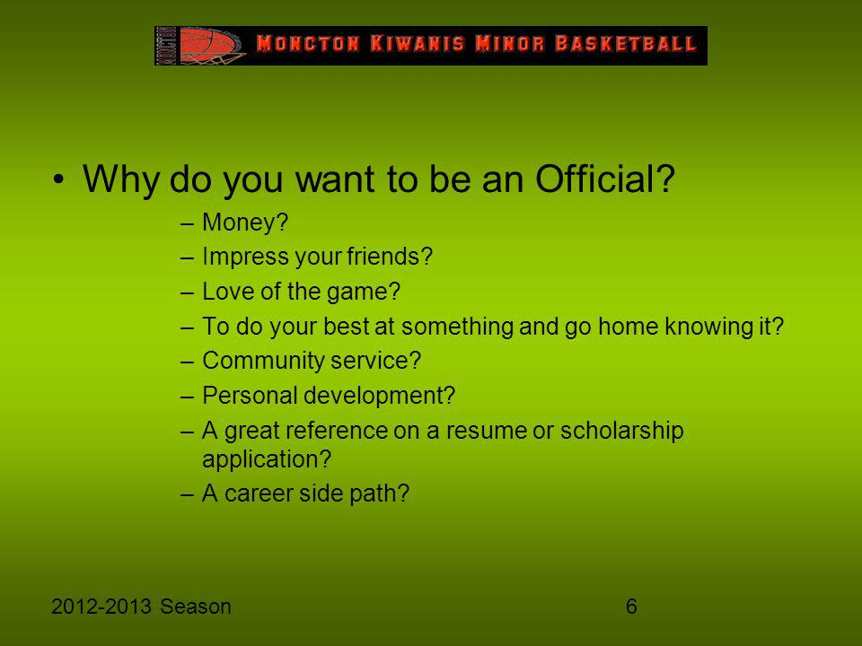 62012-2013 Season Why do you want to be an Official.