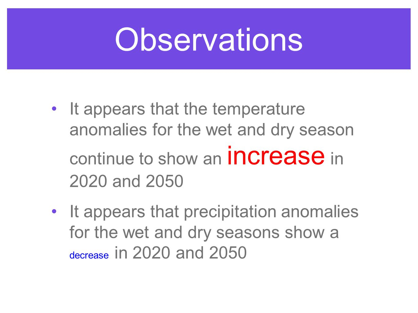 Observations It appears that the temperature anomalies for the wet and dry season continue to show an increase in 2020 and 2050 It appears that precipitation anomalies for the wet and dry seasons show a decrease in 2020 and 2050