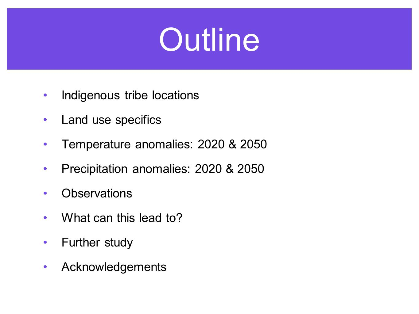 Outline Indigenous tribe locations Land use specifics Temperature anomalies: 2020 & 2050 Precipitation anomalies: 2020 & 2050 Observations What can th