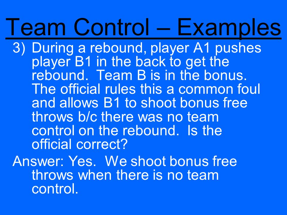 Team Control – Examples 3)During a rebound, player A1 pushes player B1 in the back to get the rebound.