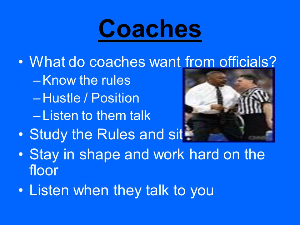 Before the Game Show up on time Be professional, courteous, & respectful You are always in the coaches eye, start building a rapport right away
