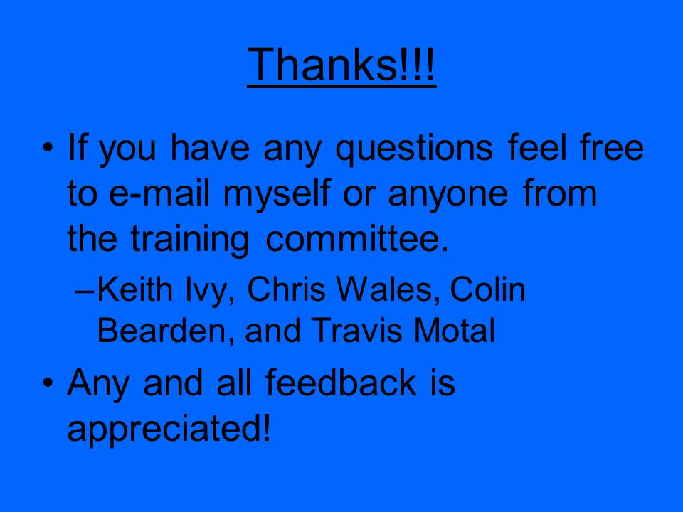 Thanks!!! If you have any questions feel free to e-mail myself or anyone from the training committee. –Keith Ivy, Chris Wales, Colin Bearden, and Trav