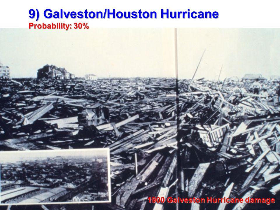 9) Galveston/Houston Hurricane Probability: 30% 1900 Galveston Hurricane damage