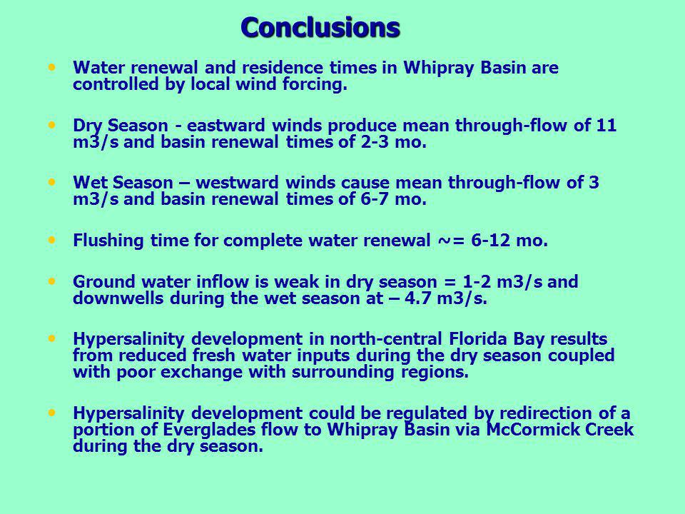 Conclusions Water renewal and residence times in Whipray Basin are controlled by local wind forcing. Dry Season - eastward winds produce mean through-