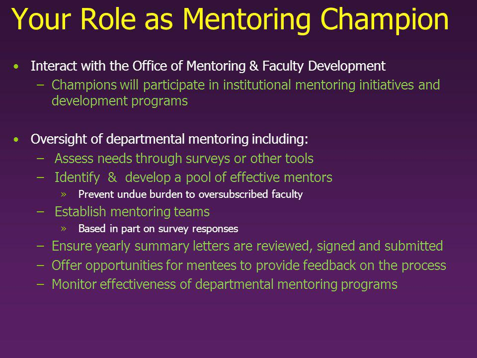 Your Role as Mentoring Champion Interact with the Office of Mentoring & Faculty Development –Champions will participate in institutional mentoring ini