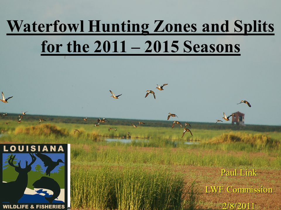 Waterfowl Hunting Zones and Splits for the 2011 – 2015 Seasons Paul Link LWF Commission 2/8/2011
