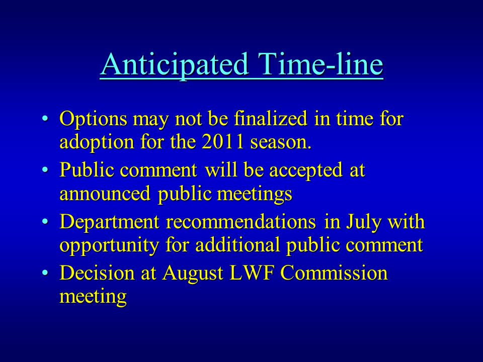 Anticipated Time-line Options may not be finalized in time for adoption for the 2011 season.Options may not be finalized in time for adoption for the 2011 season.