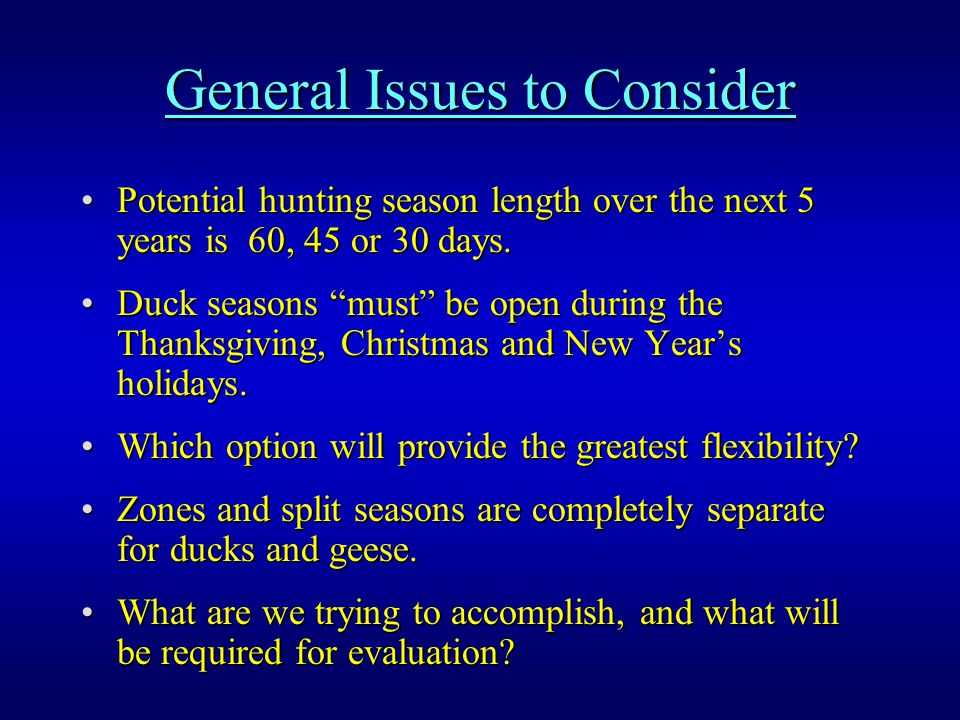 Specific Considerations Current 2 zones with split seasons: This arrangement has been used for 30 years and is familiar to hunters.This arrangement has been used for 30 years and is familiar to hunters.