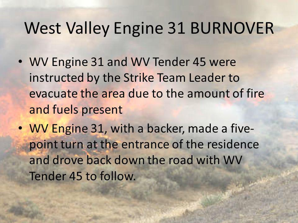 WV Engine 31 and WV Tender 45 were instructed by the Strike Team Leader to evacuate the area due to the amount of fire and fuels present WV Engine 31,