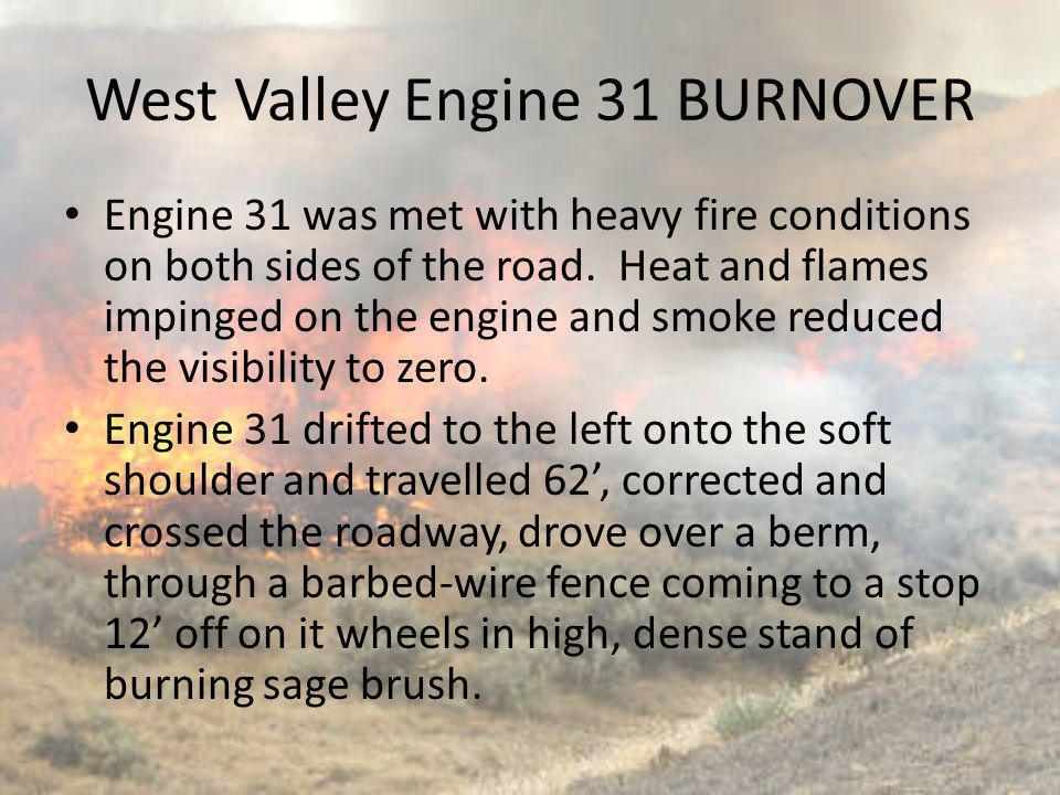 Engine 31 was met with heavy fire conditions on both sides of the road. Heat and flames impinged on the engine and smoke reduced the visibility to zer