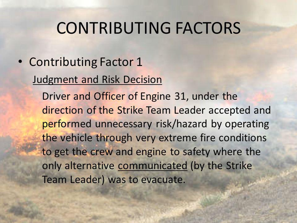 CONTRIBUTING FACTORS Contributing Factor 1 Judgment and Risk Decision Driver and Officer of Engine 31, under the direction of the Strike Team Leader a