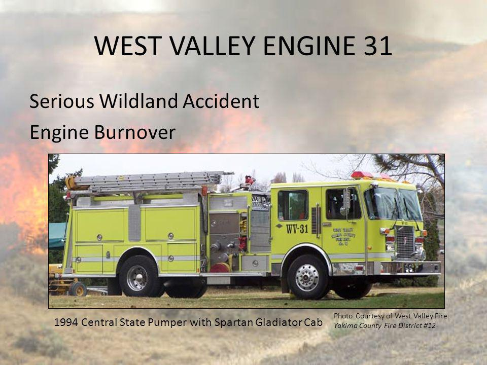 WEST VALLEY ENGINE 31 Serious Wildland Accident Engine Burnover 1994 Central State Pumper with Spartan Gladiator Cab Photo Courtesy of West Valley Fir