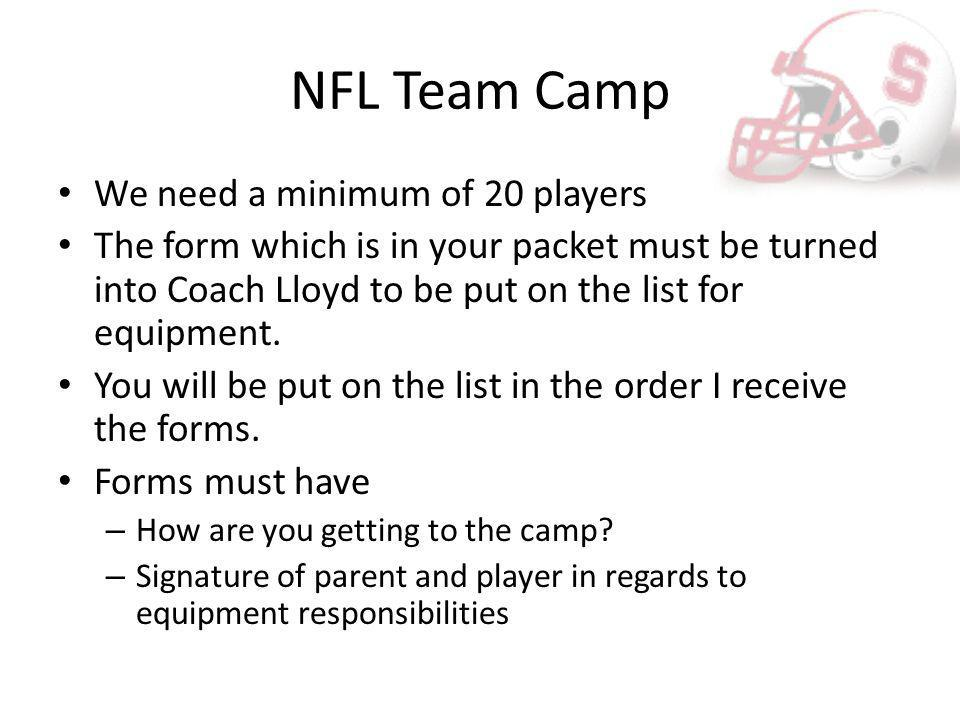 NFL Team Camp We need a minimum of 20 players The form which is in your packet must be turned into Coach Lloyd to be put on the list for equipment. Yo