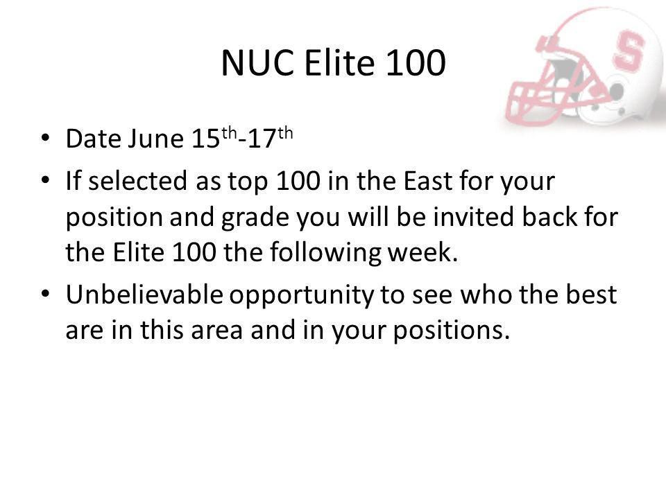 NUC Elite 100 Date June 15 th -17 th If selected as top 100 in the East for your position and grade you will be invited back for the Elite 100 the following week.