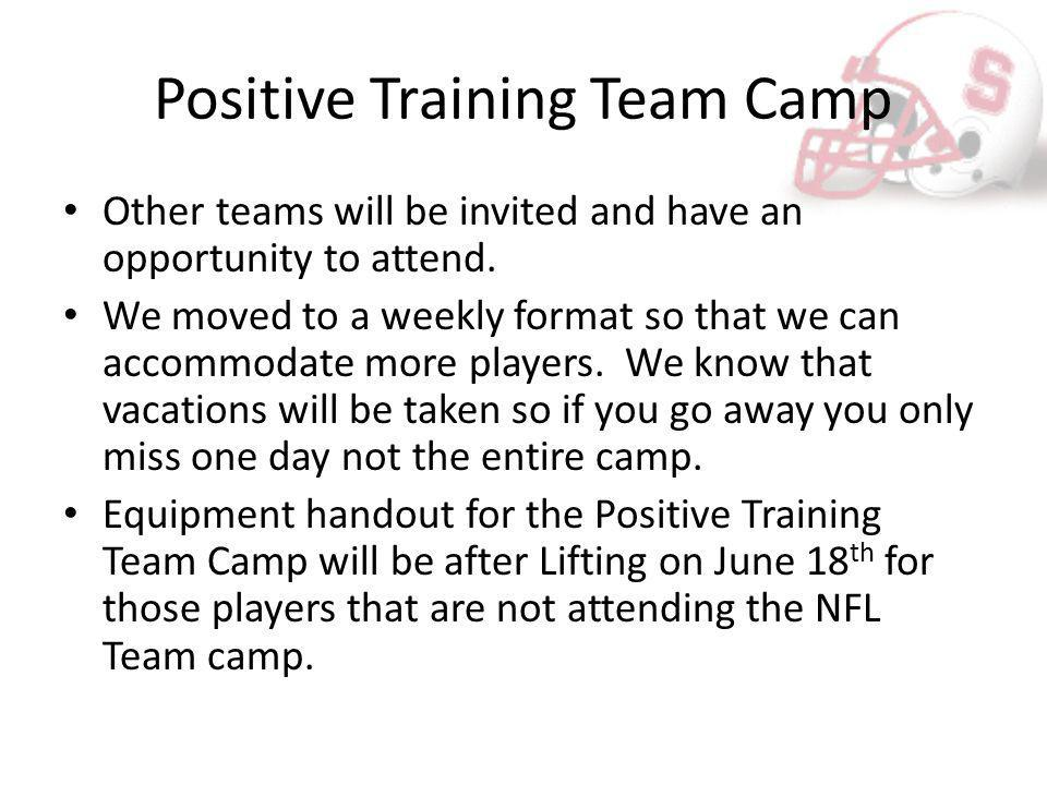 Positive Training Team Camp Other teams will be invited and have an opportunity to attend. We moved to a weekly format so that we can accommodate more