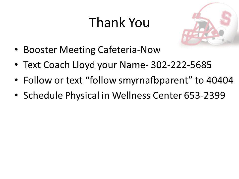 Thank You Booster Meeting Cafeteria-Now Text Coach Lloyd your Name- 302-222-5685 Follow or text follow smyrnafbparent to 40404 Schedule Physical in Wellness Center 653-2399