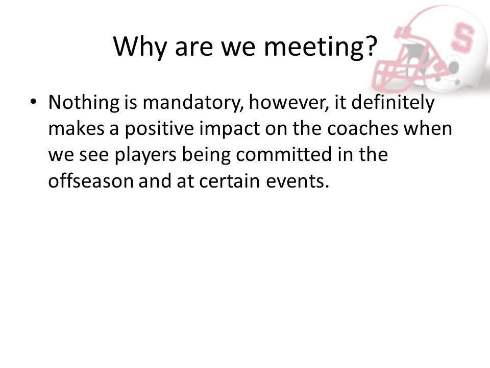 Why are we meeting? Nothing is mandatory, however, it definitely makes a positive impact on the coaches when we see players being committed in the off