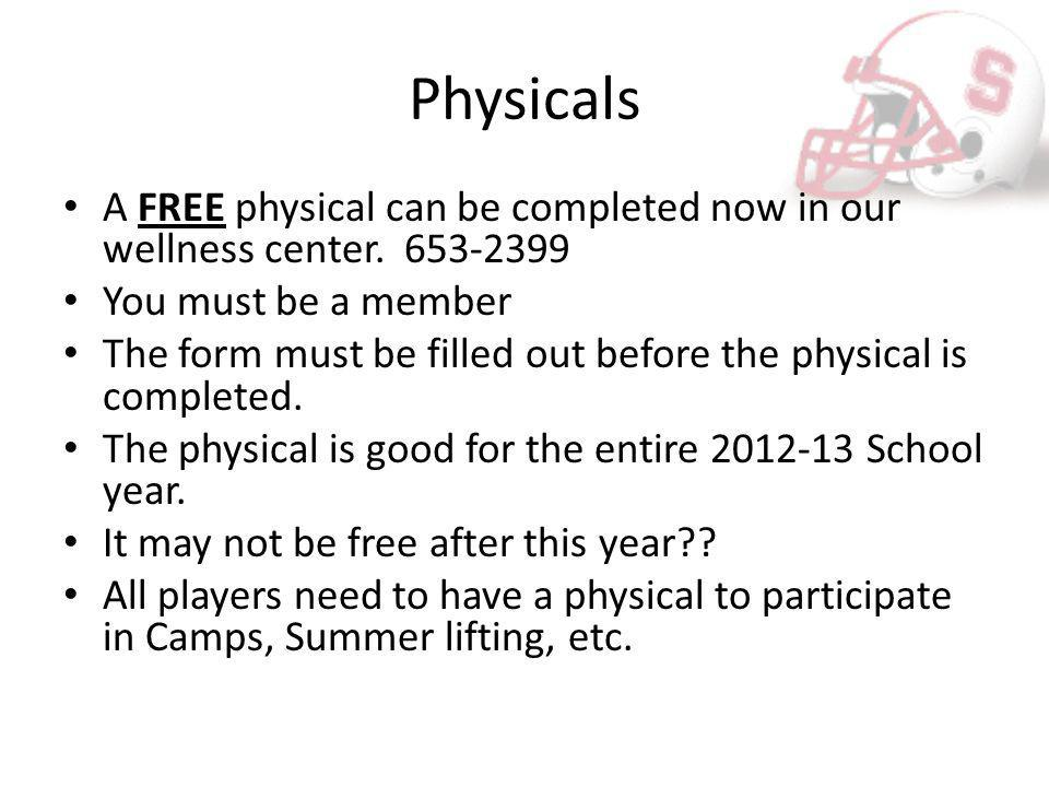 Physicals A FREE physical can be completed now in our wellness center. 653-2399 You must be a member The form must be filled out before the physical i
