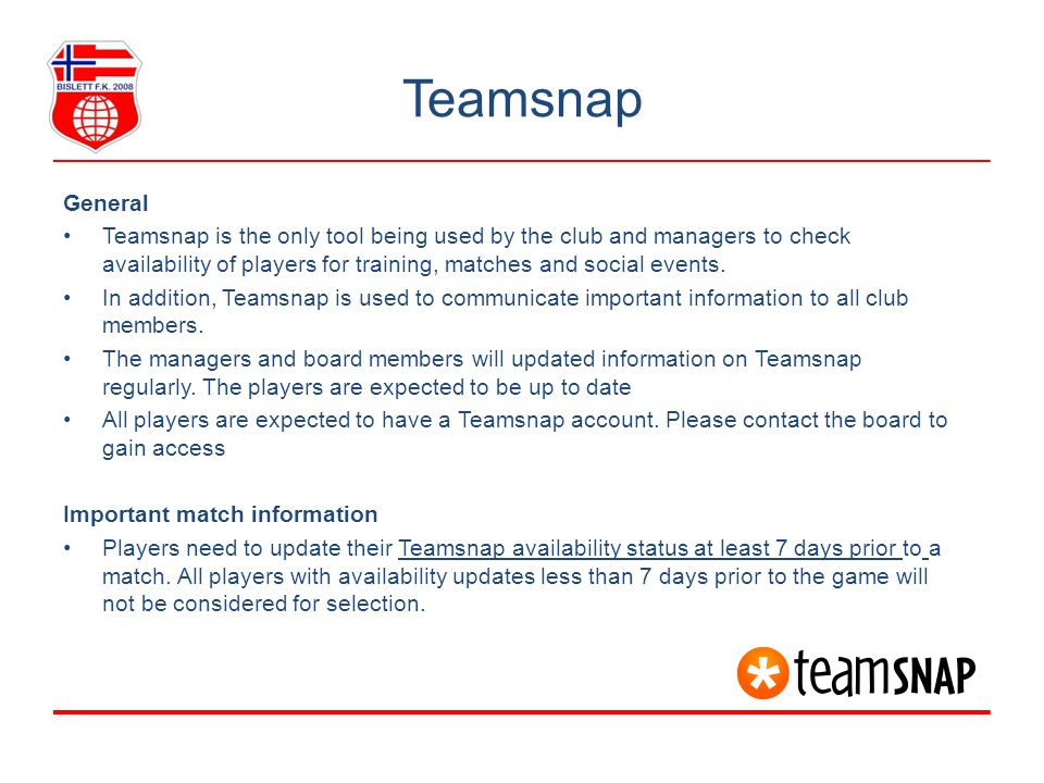 Teamsnap General Teamsnap is the only tool being used by the club and managers to check availability of players for training, matches and social event