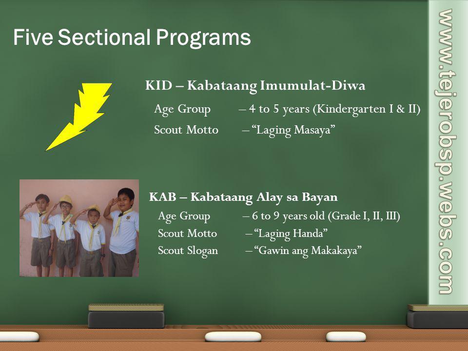 KID – Kabataang Imumulat-Diwa Age Group – 4 to 5 years (Kindergarten I & II) Scout Motto – Laging Masaya KAB – Kabataang Alay sa Bayan Age Group – 6 t