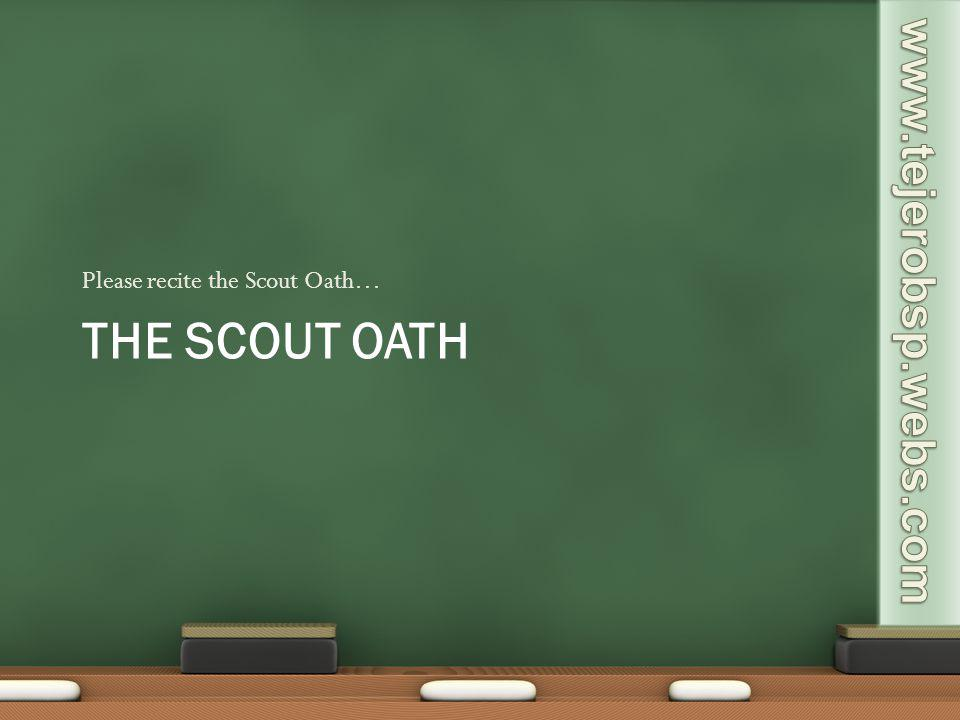 THE SCOUT OATH Please recite the Scout Oath…