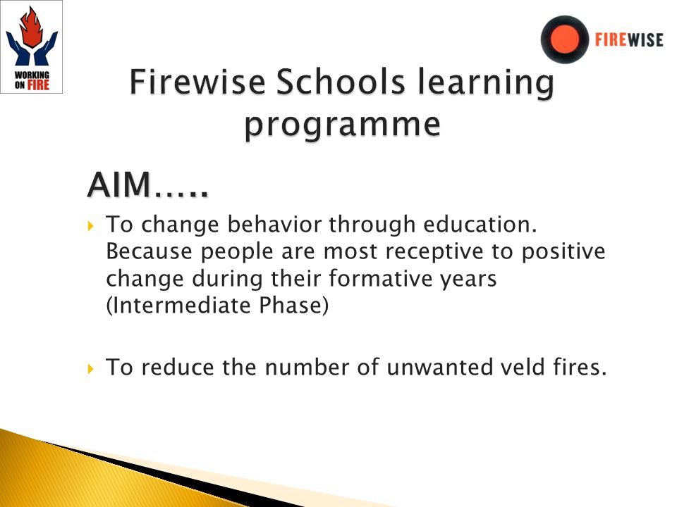 AIM….. To change behavior through education. Because people are most receptive to positive change during their formative years (Intermediate Phase) To