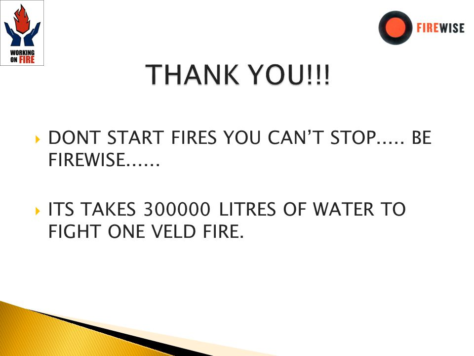 DONT START FIRES YOU CANT STOP..... BE FIREWISE......