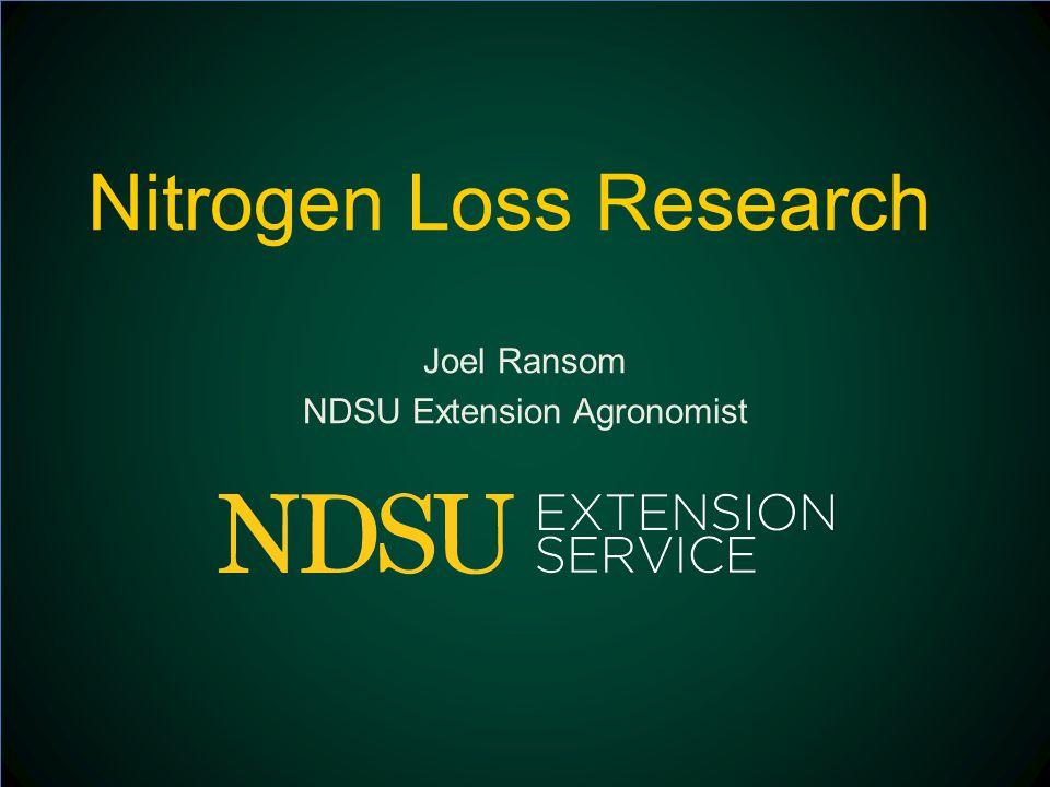 Nitrogen Loss Research Joel Ransom NDSU Extension Agronomist