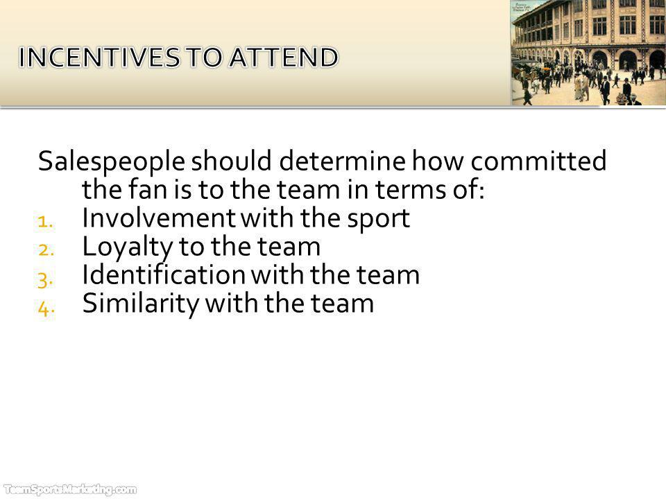 Salespeople should determine how committed the fan is to the team in terms of: 1.