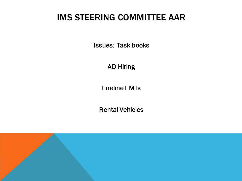 IMS STEERING COMMITTEE AAR Issues: Task books AD Hiring Fireline EMTs Rental Vehicles