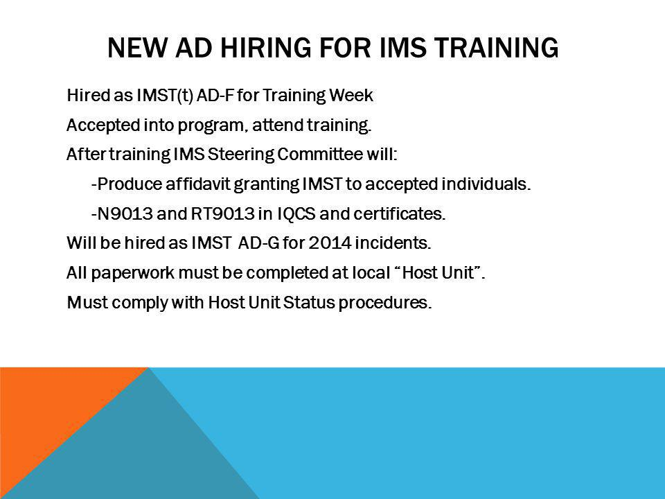 NEW AD HIRING FOR IMS TRAINING Hired as IMST(t) AD-F for Training Week Accepted into program, attend training.