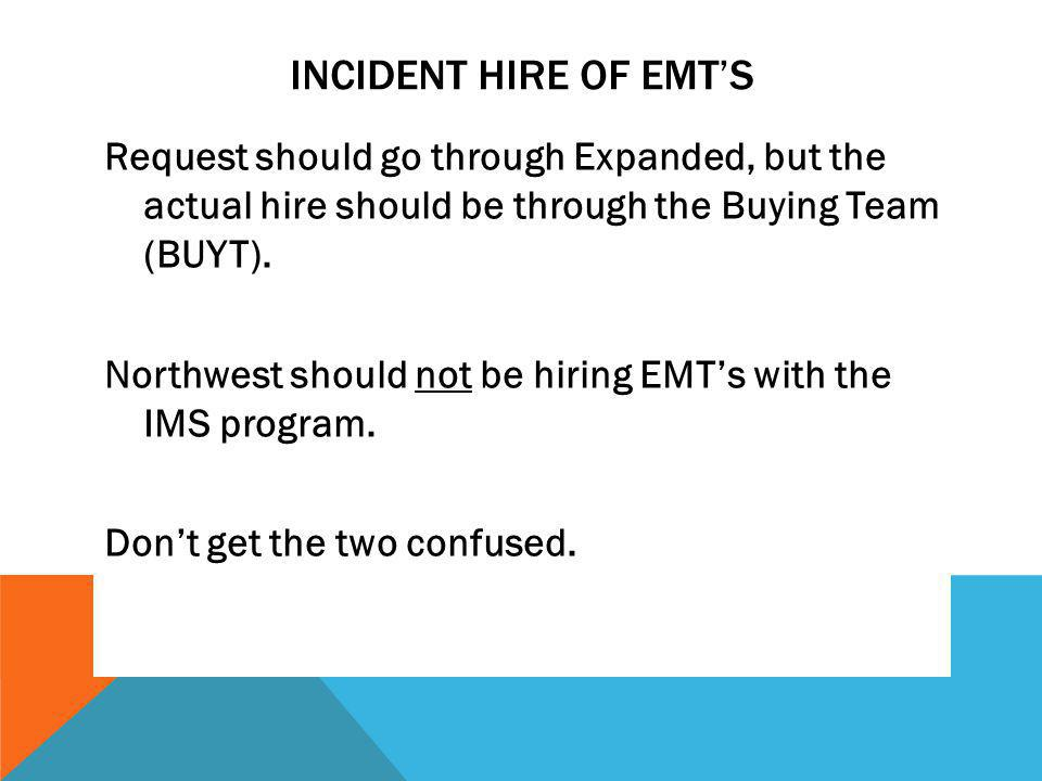 INCIDENT HIRE OF EMTS Request should go through Expanded, but the actual hire should be through the Buying Team (BUYT).