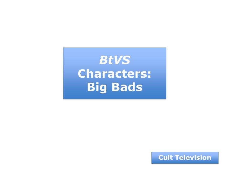 Cult Television BtVS Characters: Big Bads