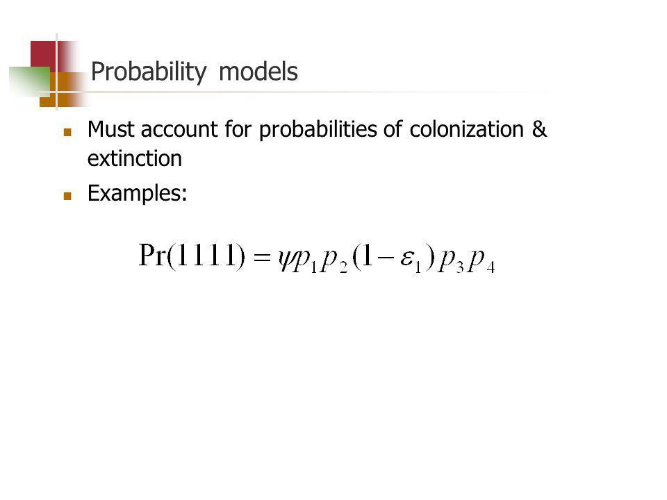 Probability models Must account for probabilities of colonization & extinction Examples: