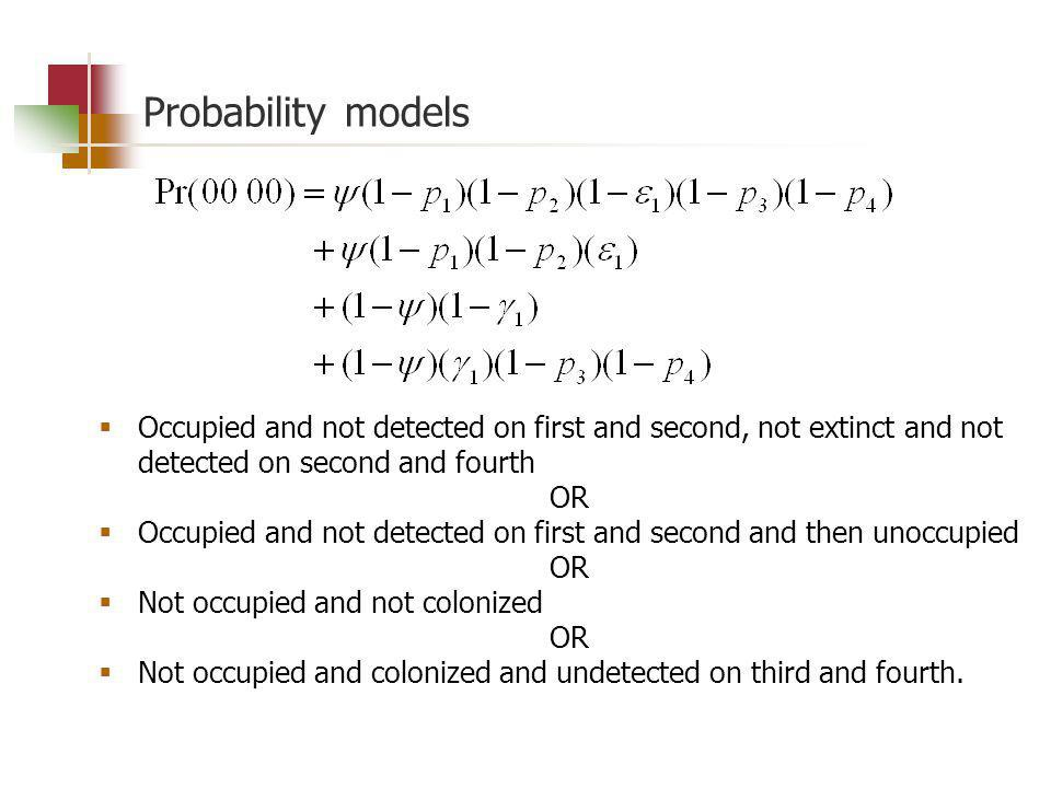 Probability models Occupied and not detected on first and second, not extinct and not detected on second and fourth OR Occupied and not detected on first and second and then unoccupied OR Not occupied and not colonized OR Not occupied and colonized and undetected on third and fourth.