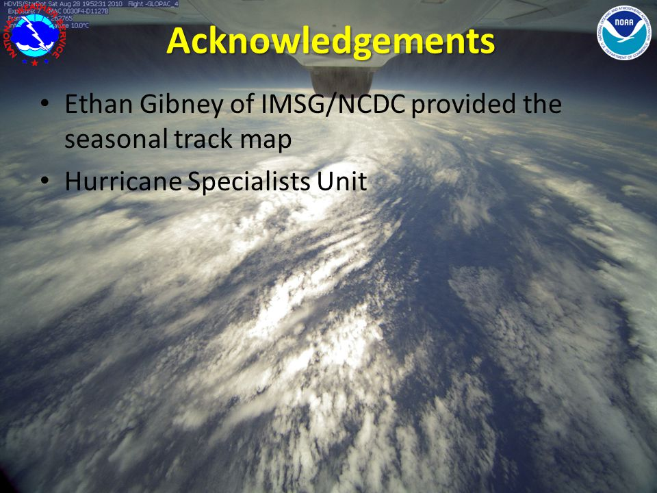 Acknowledgements Ethan Gibney of IMSG/NCDC provided the seasonal track map Hurricane Specialists Unit