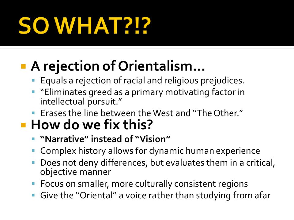A rejection of Orientalism… Equals a rejection of racial and religious prejudices.