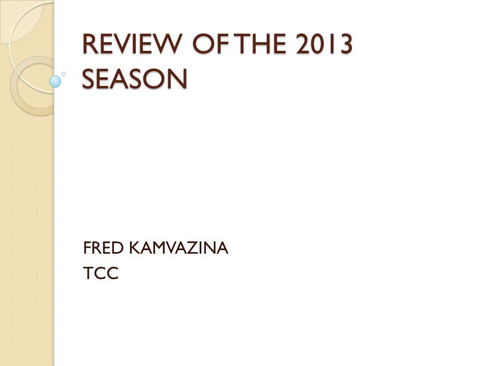 REVIEW OF THE 2013 SEASON FRED KAMVAZINA TCC