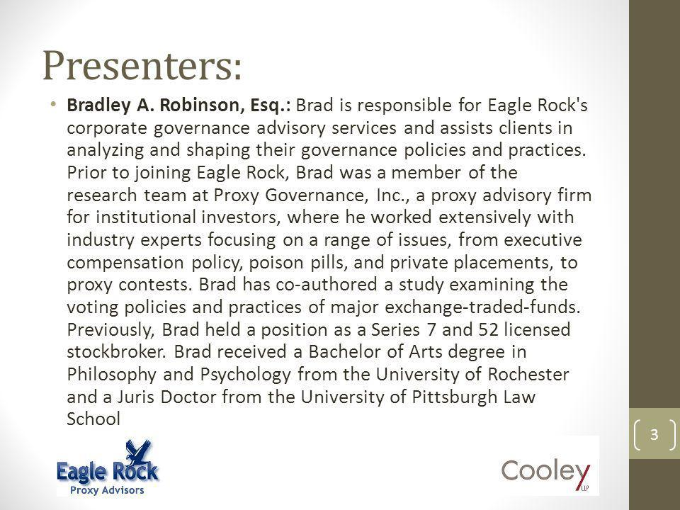 Presenters: Bradley A. Robinson, Esq.: Brad is responsible for Eagle Rock's corporate governance advisory services and assists clients in analyzing an
